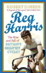 Reg Harris: The rise and fall of Britain`s greatest cyclist
